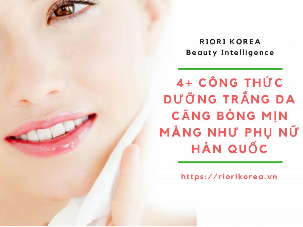 4+ Công Thức Dưỡng Trắng Da Căng Bóng Mịn Màng Như Phụ Nữ Hàn Quốc