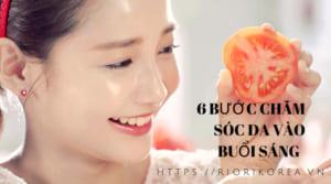 7 Bước [Chăm sóc da vào buổi sáng] cho da bạn luôn tươi trẻ